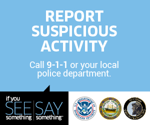 If you SEE something, SAY something. Report suspicious activity, call 9-1-1 or your local police department
